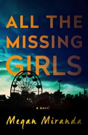 All the Missing Girls - A Novel ebook by Ms. Megan Miranda