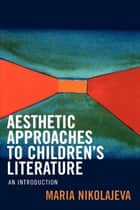 Aesthetic Approaches to Children's Literature ebook by Maria Nikolajeva