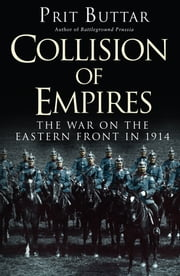 Collision of Empires - The War on the Eastern Front in 1914 ebook by Prit Buttar