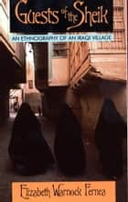 Guests of the Sheik - An Ethnography of an Iraqi Village ebook by Elizabeth Warnock Fernea