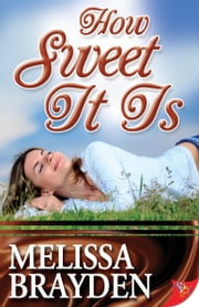 How Sweet It Is ebook by Melissa Brayden