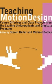 Teaching Motion Design - Course Offerings and Class Projects from the Leading Graduate and Undergraduate Programs ebook by Michael Dooley,Steven Heller