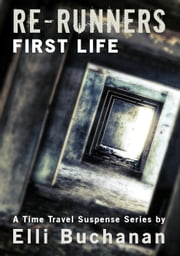 Re-Runners - First Life - Re-Runners, #1 ebook by Elli Buchanan