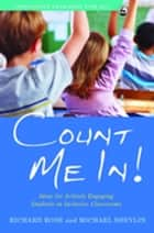 Count Me In! - Ideas for Actively Engaging Students in Inclusive Classrooms eBook by Paul Cooper, Michael Shevlin, Richard Rose