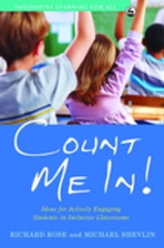 Count Me In! - Ideas for Actively Engaging Students in Inclusive Classrooms ebook by Paul Cooper,Michael Shevlin,Richard Rose