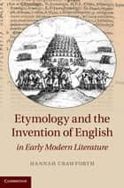 Etymology and the Invention of English in Early Modern Literature ebook by Hannah Crawforth