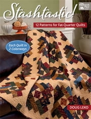 Stashtastic! - 12 Patterns for Fat-Quarter Quilts ebook by Doug Leko