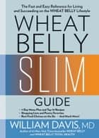 Wheat Belly Slim Guide - The Fast and Easy Reference for Living and Succeeding on the Wheat Belly Lifestyle eBook by William Davis