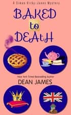 Baked to Death ebook by Dean James