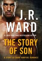 The Story of Son - A Story of Dark Vampire Romance ebook by J. R. Ward