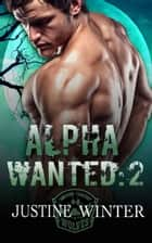 Alpha Wanted: Part 2 (Paranormal Wolf Shifter Romance) ebook by Justine Winter