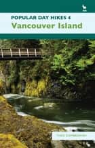 Popular Day Hikes 4 - Vancouver Island ebook by Theo Dombrowski