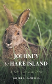 Journey to Hare Island: A Tale of the Bras D'Or ebook by Campbell, Robert L.