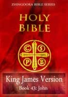 Holy Bible, King James Version, Book 43: John ebook by Zhingoora Bible Series