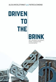Driven to the Brink - Why Corporate Governance, Board Leadership and Culture Matter ebook by Alicia Micklethwait,Patricia Dimond