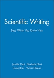 Scientific Writing - Easy When You Know How ebook by Jennifer Peat,Elizabeth Elliott,Louise Baur,Victoria Keena