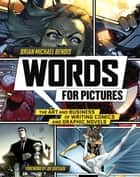 Words for Pictures - The Art and Business of Writing Comics and Graphic Novels ebook by Brian Michael Bendis, Joe Quesada