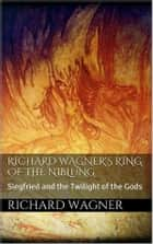 Richard Wagner's Ring of the Niblung ebook by Richard Wagner