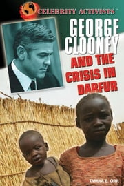 George Clooney and the Crisis in Darfur ebook by Orr, Tamra B.