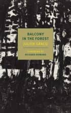 Balcony in the Forest ebook by Julien Gracq, Richard Howard, Richard Howard
