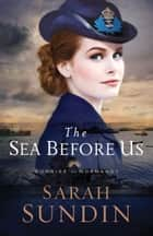 The Sea Before Us (Sunrise at Normandy Book #1) ebook by Sarah Sundin