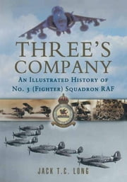 Three's Company: A History of No. 3 (Fighter) Squadron RAF ebook by Long Jack T C