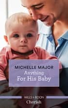 Anything for His Baby ebook by Michelle Major