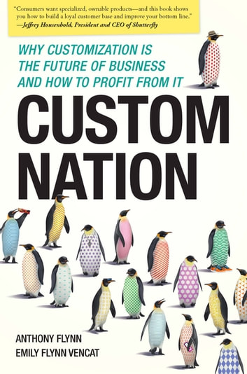 Custom Nation - Why Customization Is the Future of Business and How to Profit From It ebook by Anthony Flynn,Emily Flynn Vencat