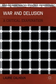 War and Delusion - A Critical Examination ebook by Laurie Calhoun