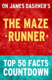 The Maze Runner: Top 50 Facts Countdown ebook by TK Parker