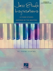 Jazz Etude Inspirations (Songbook) - Eight Piano Etudes Inspired by the Masters ebook by Jeremy Siskind