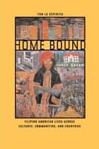 Home Bound - Filipino American Lives across Cultures, Communities, and Countries ebook by Yen Le Espiritu