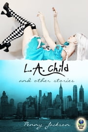 L.A. Child and Other Stories ebook by Penny Jackson