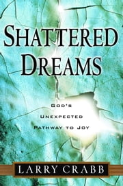 Shattered Dreams - God's Unexpected Path to Joy ebook by Larry Crabb