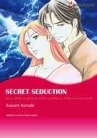 SECRET SEDUCTION - Harlequin Comics ebook by Susan Napier, Kasumi Kuroda