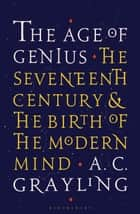 The Age of Genius - The Seventeenth Century and the Birth of the Modern Mind ebook by