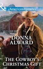 The Cowboy's Christmas Gift (Mills & Boon American Romance) (Crooked Valley Ranch, Book 1) ebook by Donna Alward