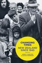 Changing Times - New Zealand since 1945 ebook by Jenny Carlyon
