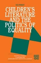 Childrens Literature and the Politics of Equality ebook by Pat Pinsent