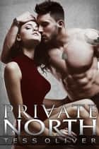 Private North - Sinful Suspense ebook by Tess Oliver
