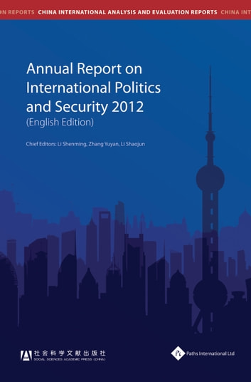 Annual Report on International Politics and Security (2012) ebook by Li Shenming, Zhang Yuyan