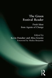 Green Festival Reader - Fresh Ideas from Agents of Change ebook by Kevin Danaher,Alisa Gravitz,Medea Benjamin