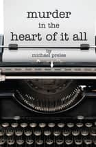 Murder in the Heart of It All ebook by Michael Prelee