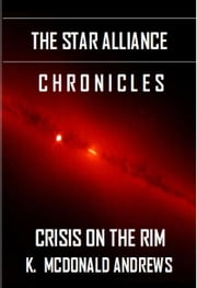 The Star Alliance Chronicles: Crisis on the Rim ebook by Kevin McDonald Andrews
