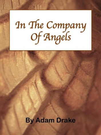 In The Company of Angels ebook by Adam Drake