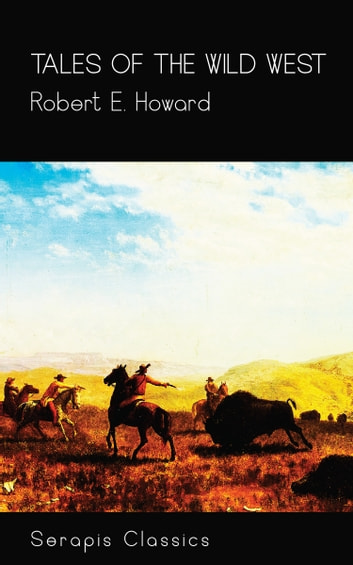 Tales of the Wild West (Serapis Classics) ebook by Robert E. Howard
