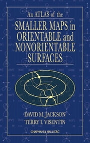 An Atlas of the Smaller Maps in Orientable and Nonorientable Surfaces ebook by Jackson, David
