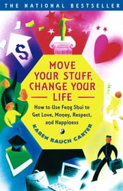 Move Your Stuff, Change Your Life - How to Use Feng Shui to Get Love, Money, Respect and Happiness ebook by Karen Rauch Carter