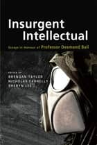 Insurgent Intellectual: Essays in Honour of Professor Desmond Ball ebook by Brendan Taylor, Nicholas Farrelly, Sheryn Lee