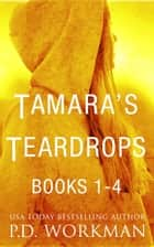 Tamara's Teardrops 1-4 ebook by P.D. Workman